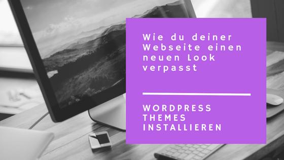 WordPress Themes installieren – wie du deiner Webseite einen neuen Look verpasst