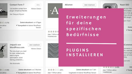 Plugins installieren – WordPress-Erweiterungen für deine speziellen Bedürfnisse