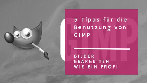 5 Tipps zur Benutzung von GIMP – wie du Bilder für deine Webseite bearbeitest